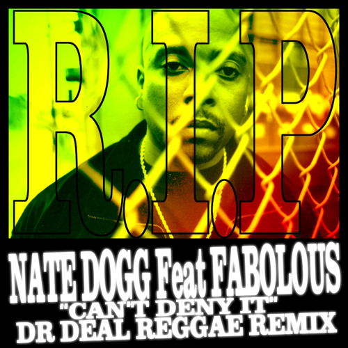 NATE DOGG Feat FABOLOUS - DR DEAL REGGAE REMIX - YOU CAN'T DENY IT