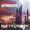 Calling All Astronauts - What's So Good About (Single Version) Release Date 2nd December