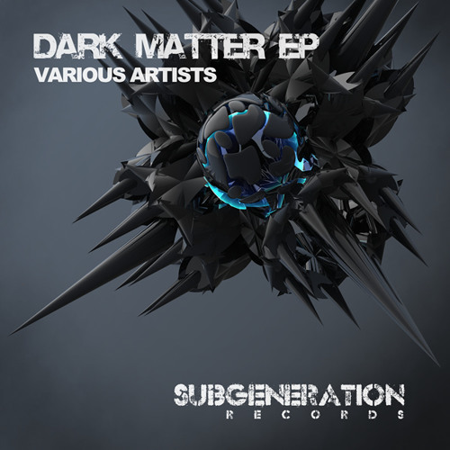 Sub Generation Records - Dark Matter EP Promo OUT NOW!!