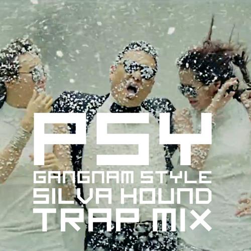 PSY - Gangnam Style (Silva Hound Trap Mix)