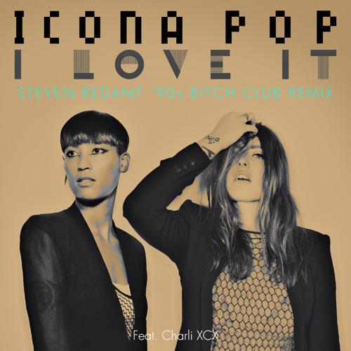 Icona Pop - I Love It (Feat. Charli XCX) (Steven Redant '90s Bitch Club)