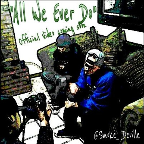 """All We Ever Do"" by @Smoke_Deville"