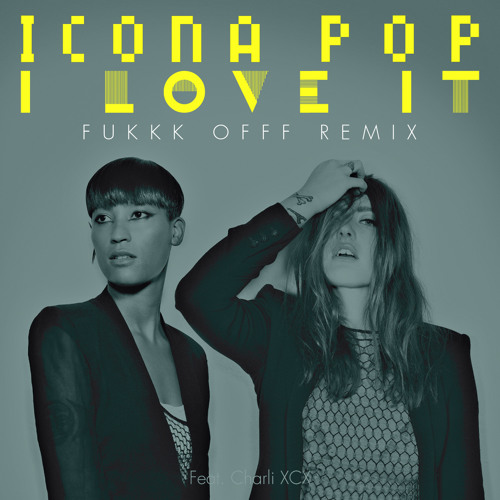 Icona Pop - I Love It (Feat. Charli XCX) (Fukkk Offf Remix PREVIEW)