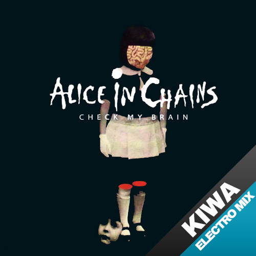 Alice in Chains - Check My Brain (KIWA Electro Mix) ☆ Free DL 320k