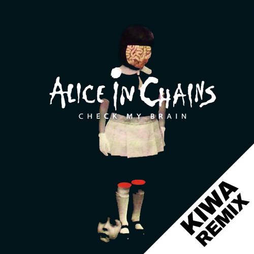 Alice in Chains - Check My Brain (KIWA Remix) ☆ Free DL 320k