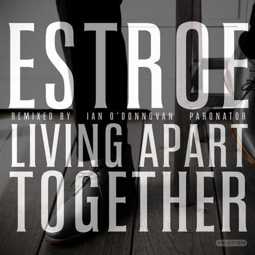 Estroe - Living Apart Together (Ian O'Donovan Remix) [Proton] *out now*