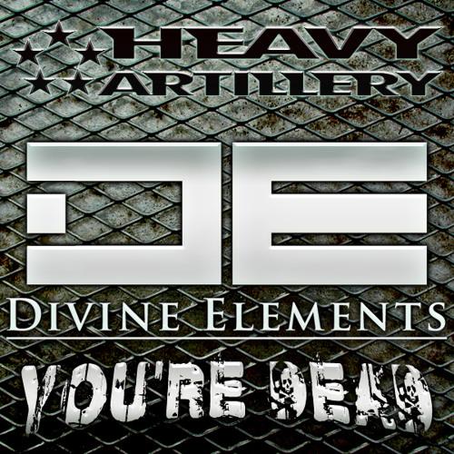 Divine Elements - You're Dead [Heavy Artillery Recordings]