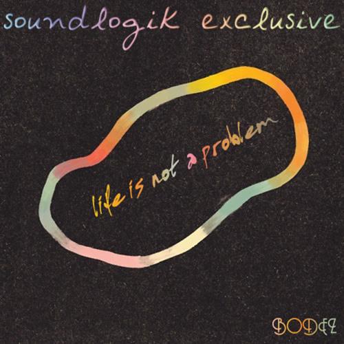 Bodez - Life Is Not A Problem [SoundLogik Exclusive]