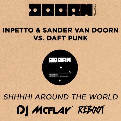 Inpetto & Sander Van Doorn vs. Daft Punk - Shhhh! Around The World (DJ Mcflay® Reboot)