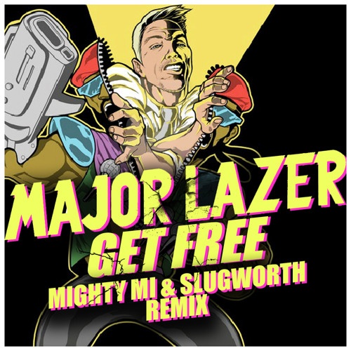 EXCLUSIVE | Major Lazer - Get Free (Mighty Mi & Slugworth Remix)