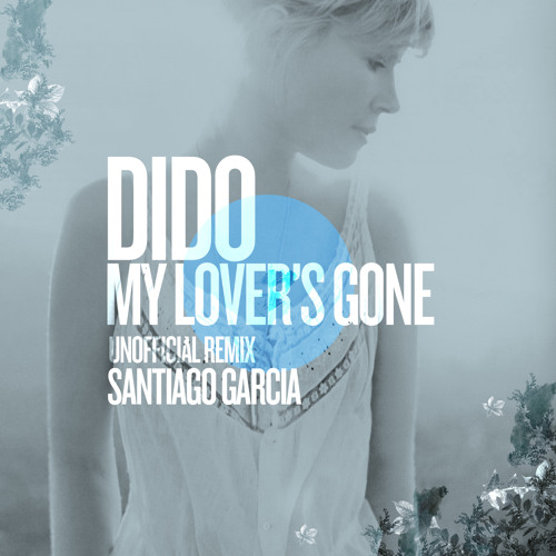 Dido - My Lover's Gone (Santiago Garcia Unofficial Remix) FREE DOWNLOAD