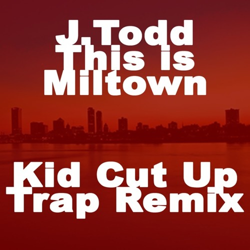 J Todd - This is Miltown [Kid Cut Up Trap Remix]