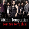 Within Temptation -Don´t You Worry Child (Swedish House Mafia cover)
