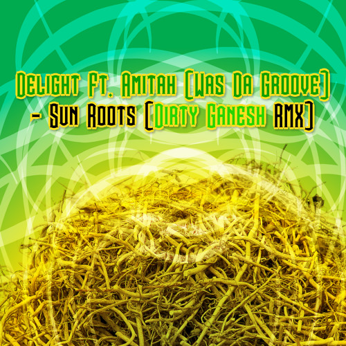 Delight Ft. Amitah (Was Da Groove) - Sun Roots (Dirty Ganesh RMX) FREE DOWNLOAD