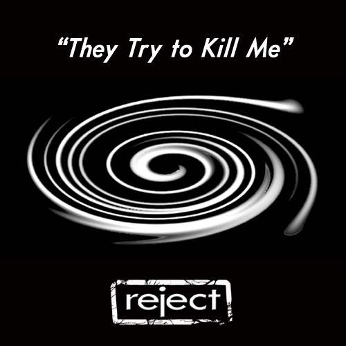 """""""They Try to Kill Me"""""""