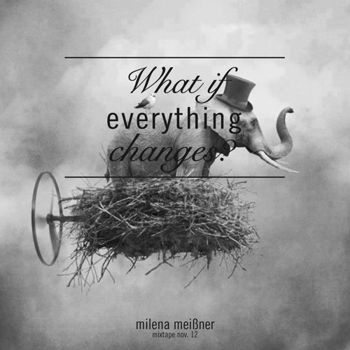 What If Everything Changes (Mixtape Nov.12)