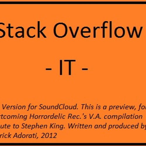 Stack Overflow - IT (SoundCloud Cut Version - Unmastered)