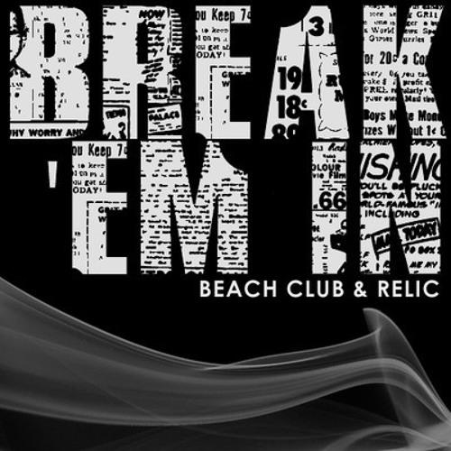 Beach Club & Relic - Break 'Em In (Original)   CLICK BUY FOR FREE DL
