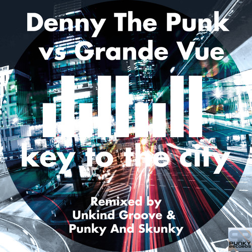 Denny The Punk Vs Grande Vue - Key To The City (Punky And Skunky Remix)