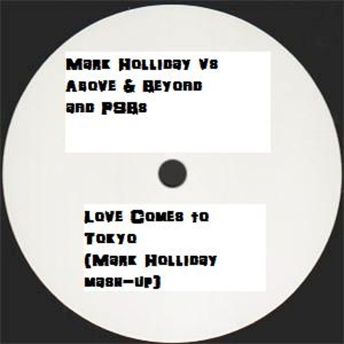 Mark Holliday vs Above & Beyond and PSBs - Love Comes to Tokyo (Mark Holliday mash-up)