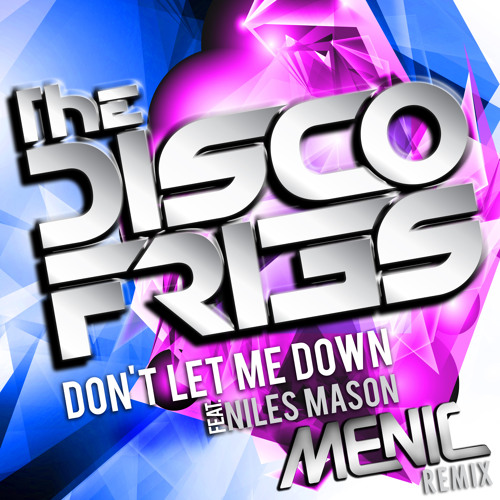 Disco Fries ft. Niles Mason - Don't Let Me Down (Menic Remix)
