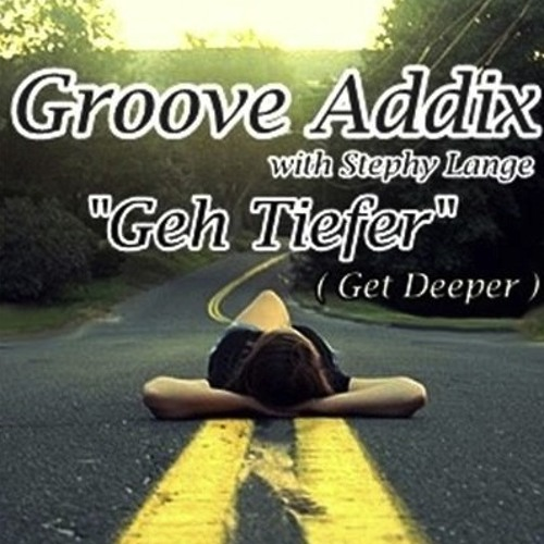 Groove Addix feat. Stephy Lange-Geh Tiefer(Spyke's Deeper Remix)