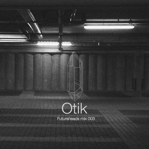 Futureheads: (Mix 003) Otik