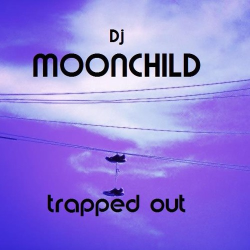 Dj Moonchild-Trapped Out