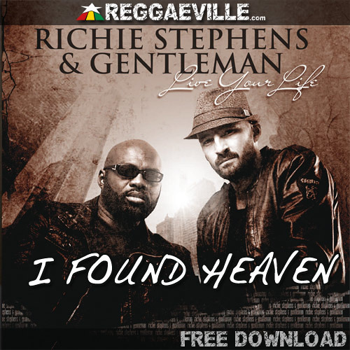 Free Download [Expired]: I Found Heaven - Richie Stephens & Gentleman [Live Your Life out 11/27/12]