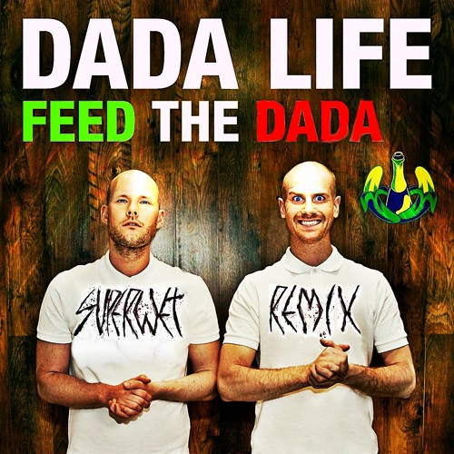 Dada Life - Feed The Dada (Superwet Remix)