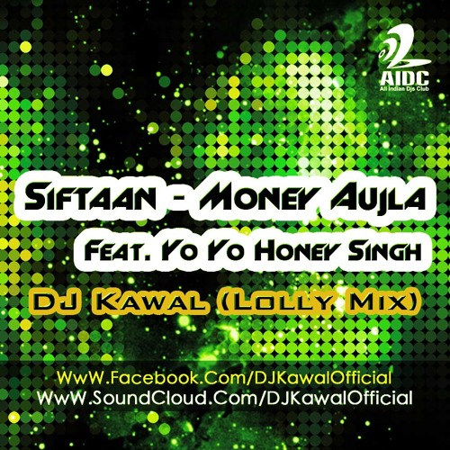 10-SIFTAAN - MONEY AUJLA FEAT. YO YO HONEY SINGH - DJ KAWAL (LOLLY MIX)