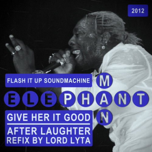 Elephant Man - Give Her it Good (After Laughter Refix by Lord Lyta)