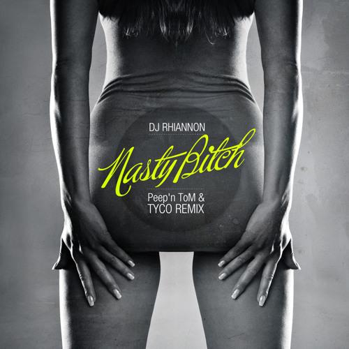 NASTY BITCH - DJ RHIANNON (PEEP'N TOM & TYCO REMIX)