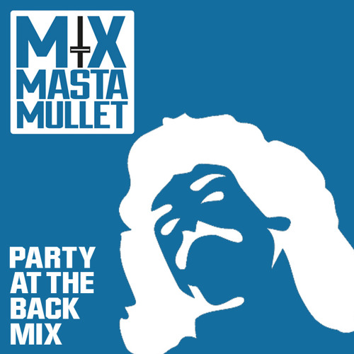 Mix Masta Mullet (Filthy Mitts) - Party at the Back Mixtape