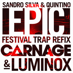 Sandro Silva & Quintino - Epic (Carnage & Luminox Festival Trap Refix)