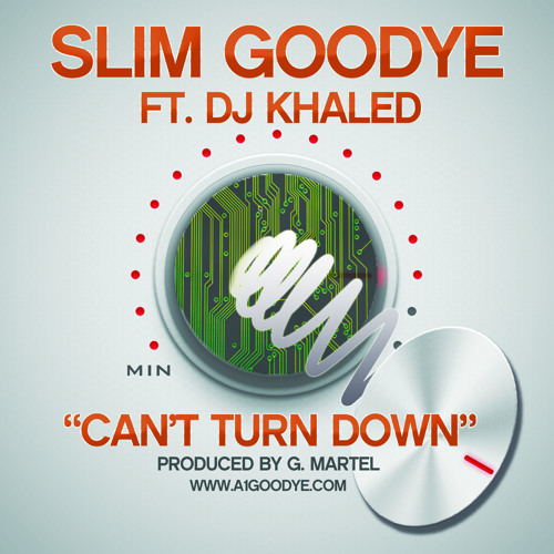 Slim Goodye Ft DJ Khaled - Can't Turn Down (DIRTY)