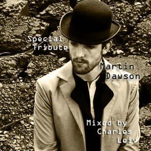 Special Tribute Martin Dawson Mixed by Charles Leiv_Good To The Last Beat!