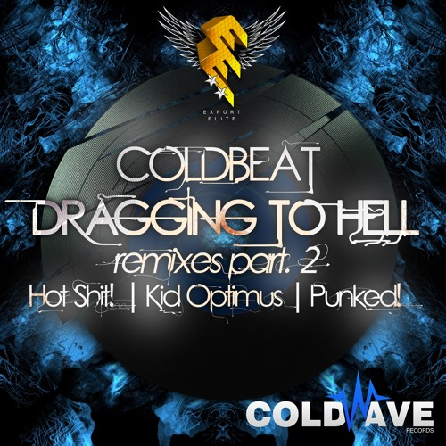 Coldbeat - dragging To Hell  (Hot Shit! Remix) OUT NOW / Coldwave Records