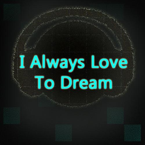 I Always Love to Dream