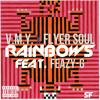 Rainbows (Feat. Feazy-G) - V.M.Y. & Flyer Soul