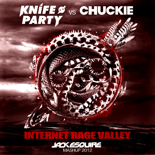 Knife Party vs Chuckie - Internet Rage Valley (Jack Esquire Mashup)