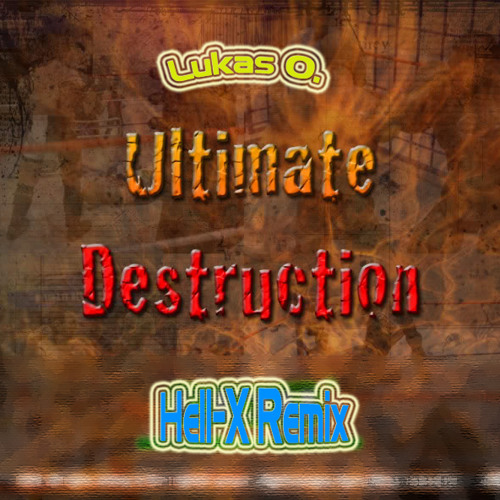 Lukas O - Ultimate Destruction /Hell-X Remix/ ***FREE TRACK***