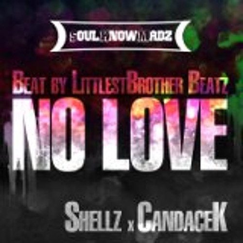 CandaceK & Shellz- No Love (Beats by Littlest Brother)
