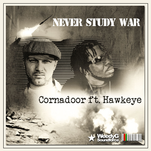 Never Study War | Cornadoor ft. Hawkeye | Weedy G Soundforce 2012