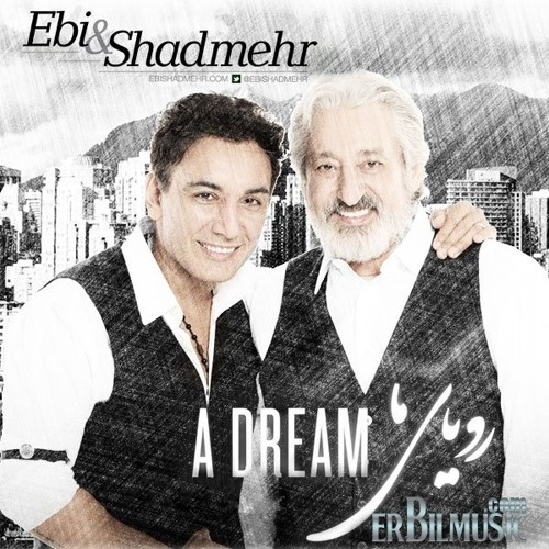 Ebi & Shadmehr Aghili - Royaye Ma(A Dream)