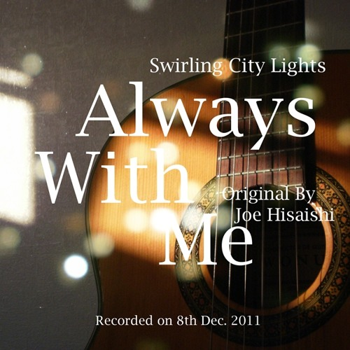 Always With Me [Original By Joe Hisaishi] [Recorded on Dec. 2011]