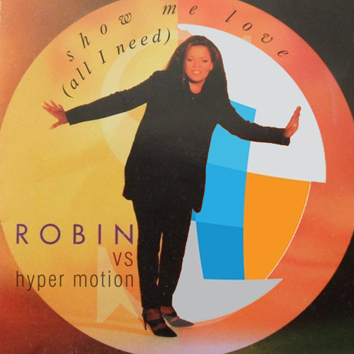 Show me love (All I need) [ Robin S vs. Hyper Motion ]