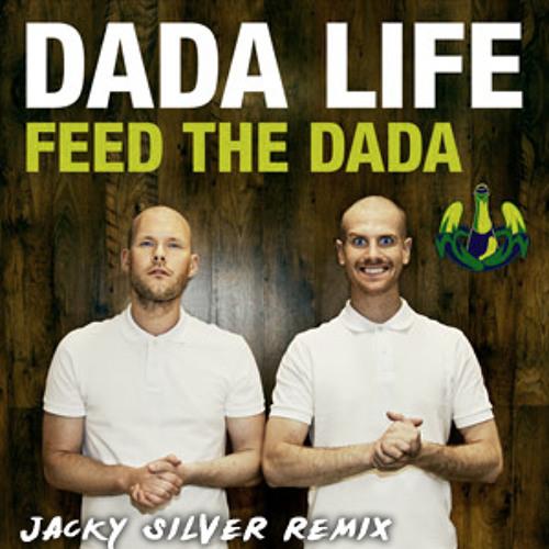 Dada Life - Feed The Dada (Jacky Silver Remix)