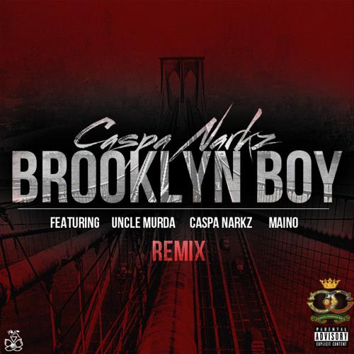 Caspa Narkz -  Brooklyn Boy  (Remix) Feat. Uncle Murda & Maino