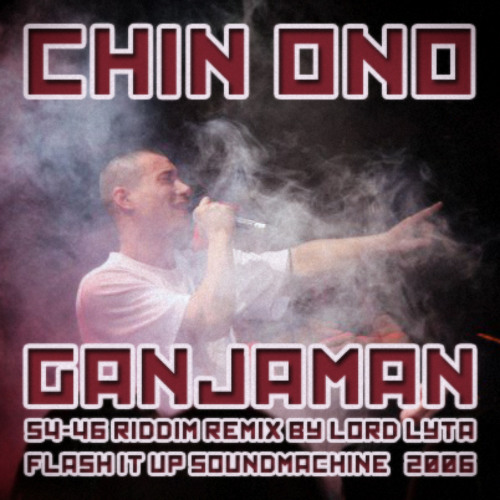 Chin Ono - Ganjaman (54-46 Riddim Remix by Lord Lyta) - 2006